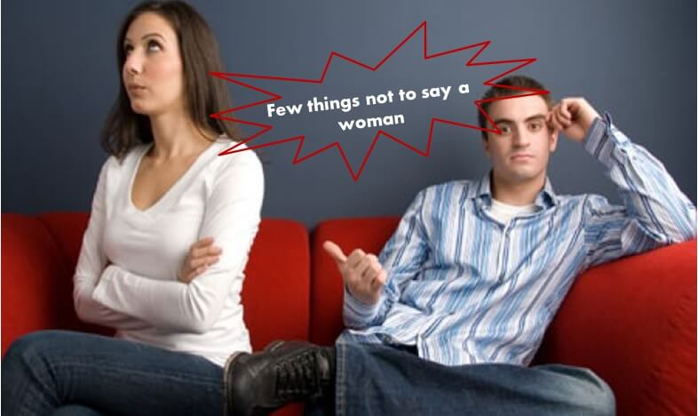 Few things not to say a woman
