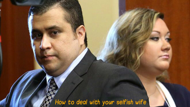 How to deal with your selfish wife