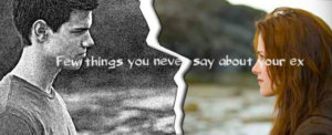 Few things you never say about your ex